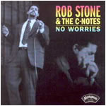 Rob Stone & The C-Notes  No Worries  Marquis - 1998   First recordings of the C-Notes with the Legendary Sam Lay on Drums